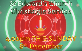 Christingle Service at St Edward's Church 4.00pm THIS SUNDAY 8th December